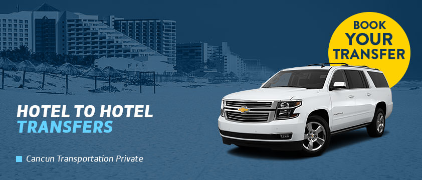 Cancun Hotel to Hotel Transfers
